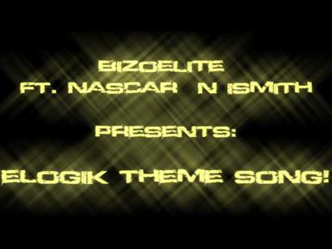 BiZoELiTe - eLogiK Theme Song Ft. Nascar n iSmith