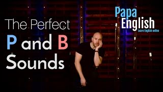 The perfect P and B sounds!! Perfect English Pronunciation