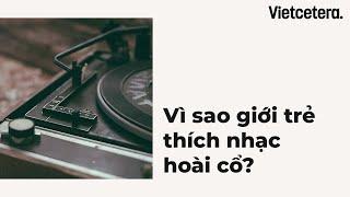 Vì sao giới trẻ thích nhạc hoài cổ?