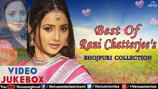Best Of Rani Chatterjee : Collection Of Hot Bhojpuri Songs || Video Jukebox