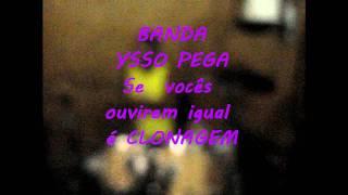 YSSO PEGA (A  JÁ  PEGOU )
