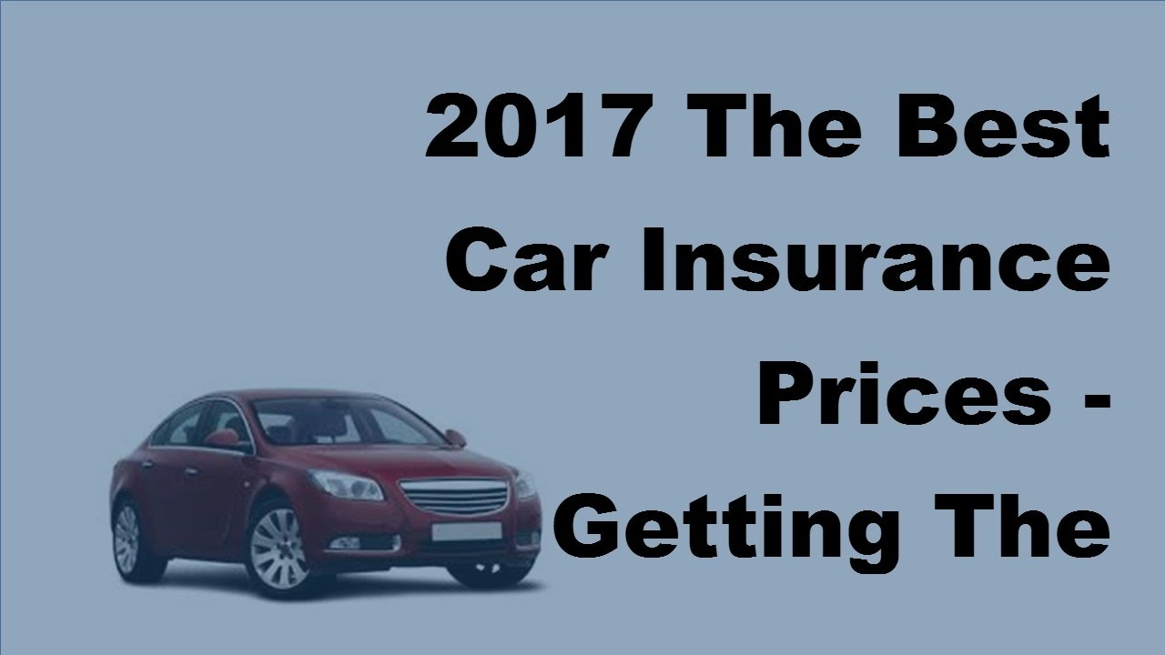 2017 The Best Car Insurance Prices Getting The Best Car Insurance