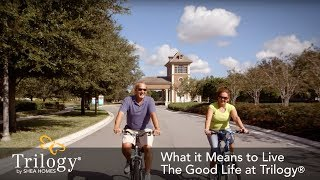 What it Means to Live The Good Life at Trilogy® Active Lifestyle Communities