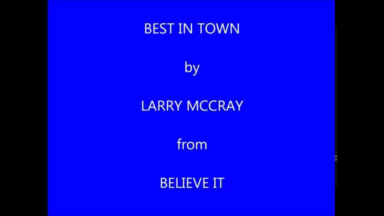 Larry Mccray Best In Town Youtube