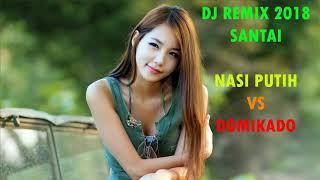 DJ NASI PUTIH REMIX SANTAI-2018