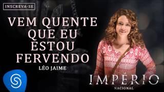 Vem Quente que Eu Estou Fervendo - Léo Jaime (Trilha Sonora Império Nacional) [Áudio Oficial]