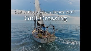 Salty Abandon #44 - Sailing to Florida Keys 2017 - Gulf Crossing with a Drone - Island Packet 27