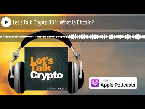 Let's Talk Crypto 001: What is Bitcoin?