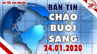 Tin tức | Chào buổi sáng | Tin tức Việt Nam mới nhất hôm nay 24/01/2020 | TT24h
