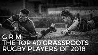 THE TOP 40 GRASSROOTS RUGBY PLAYERS 2018!!   GRM AWARDS