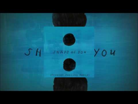 Ed Sheeran  - Shape Of You (Foreign Feeling Remix)