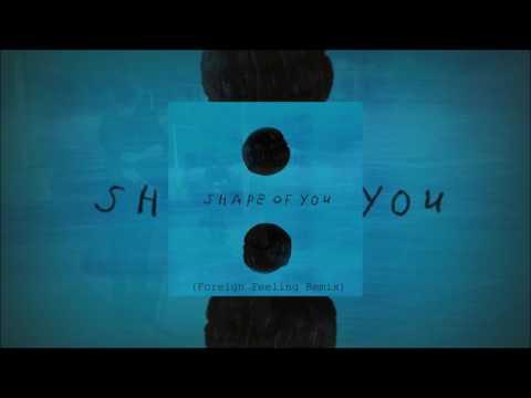 Ed Sheeran- Shape Of You (Foreign Feeling Remix)