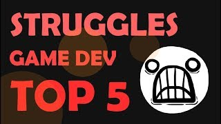 TOP 5 REASONS WHY GAME DEV CAN BE HARD !
