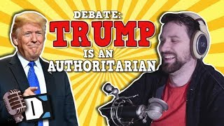 TRUMP IS AN AUTHORITARIAN - DESTINY DEBATES
