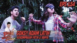 Goks!! Adam Latih Kekompakan Fatih & Vanya - Fatih Di Kampung Jawara Eps 154