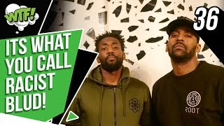 ITS WHAT YOU CALL RACIST BLUD! | EPISODE 36 | WHAT THE FOOTBALL