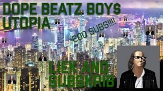 DOPE BEATZ BOYS - UTOPIA (200 SUBSCRIBER SPECIAL)