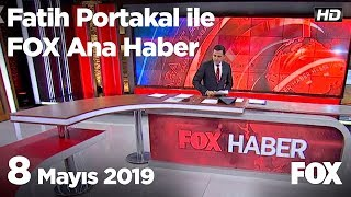 8 Mayıs 2019 Fatih Portakal ile FOX Ana Haber