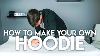 HOW TO MAKE YOUR OWN HOODIE | Part 1