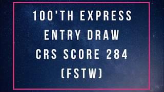 100th Express Entry Draw - CRS Score 284 (FSTW Program)