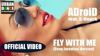 ADroiD feat. G-Ruack -  Fly with me (Deep Intention Version) (OFFICIAL VIDEO WITH LYRIK)