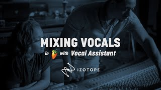 Mix Vocals in FL Studio with Vocal Assistant