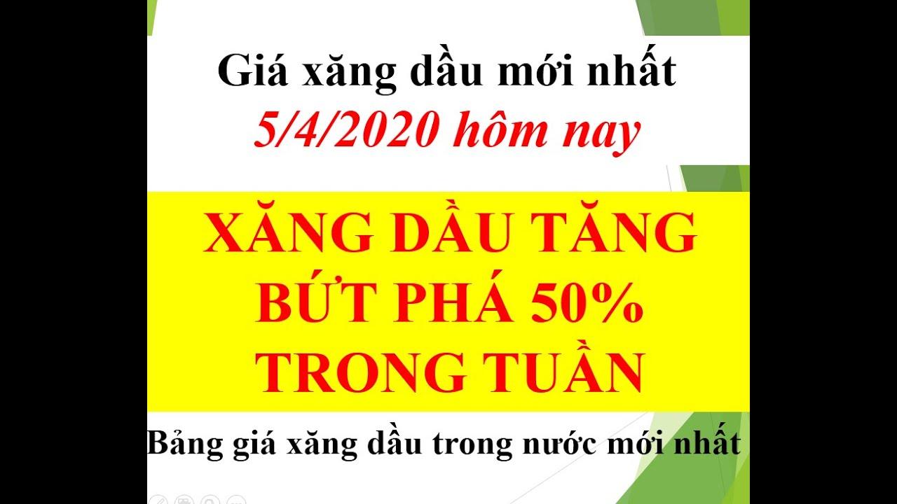BỨT PHÁ: GIÁ XĂNG DẦU NGÀY 5/4/2020 TĂNG KỶ LỤC- 50% TRONG TUẦN