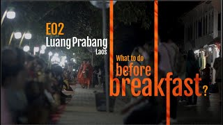 EP02 of Laos Diaries : What to do in Luang Prabang Before Breakfast