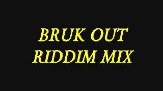 BRUK OUT RIDDIM MIX