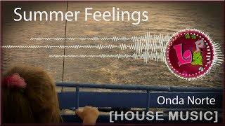 Summer Feelings - Onda Norte [House music 2018]