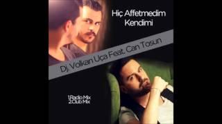 Dj Volkan Uça Feat  Can Tosun   Hiç Affetmedim Kendimi Radio Mix)