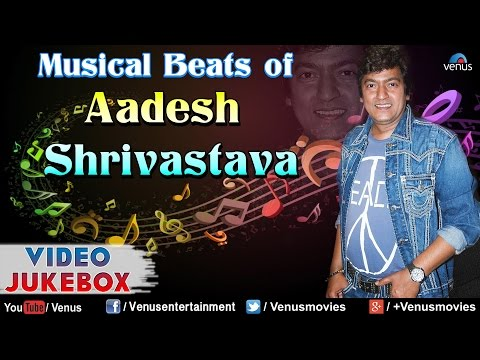Musical Beats Of Aadesh Shrivastava : Bollywood Hits || Video Jukebox