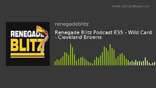 Renegade Blitz Podcast E35 - Wild Card - Cleveland Browns