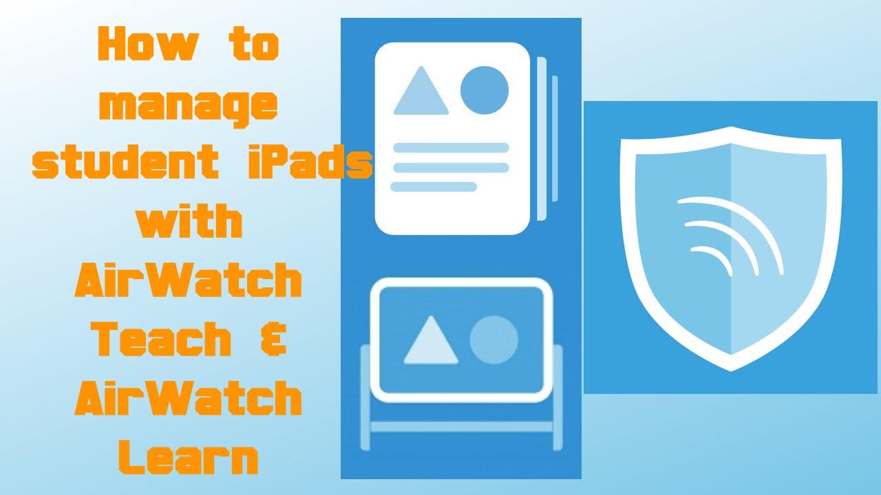 How to use Airwatch Teach & Learn