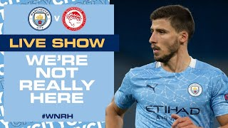 LIVE! MAN CITY V OLYMPIAKOS | CHAMPIONS LEAGUE | WE'RE NOT REALLY HERE