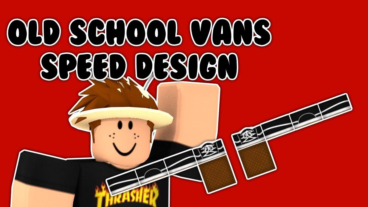 Old School Vans Speed Design Roblox Youtube