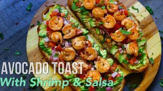 Avocado Toast With Shrimp & Salsa / WARNING So Delicious !!