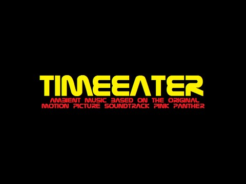 "Ambient, ""Timeeater"" based on the PinkPanther Soundtrack"