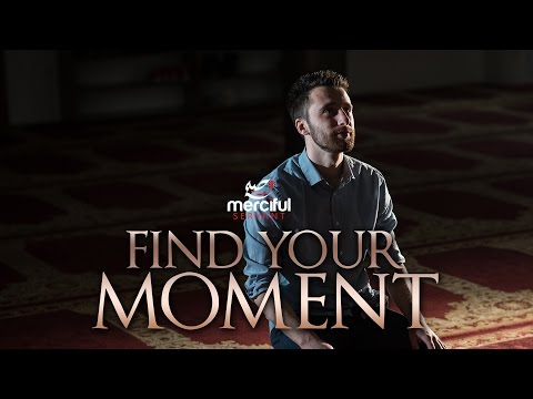 Have You Found Your Moment?