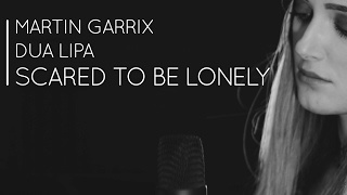 Martin Garrix & Dua Lipa - Scared to be lonely | Alice Olivia