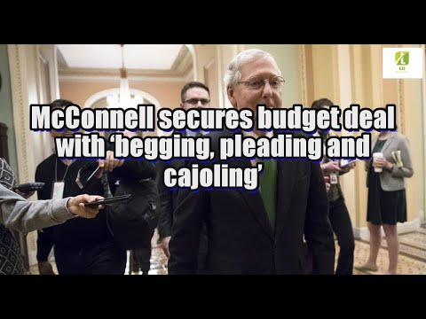 McConnell secures budget deal with 'begging, pleading and cajoling'