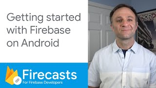 Getting started with Firebase on Android (2020) - Firecasts