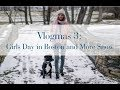 Vlogmas 3: So Much Snow and Girls Day in Boston