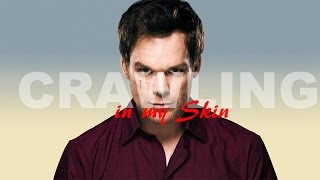 Crawling in my Skin -Dexter Morgan