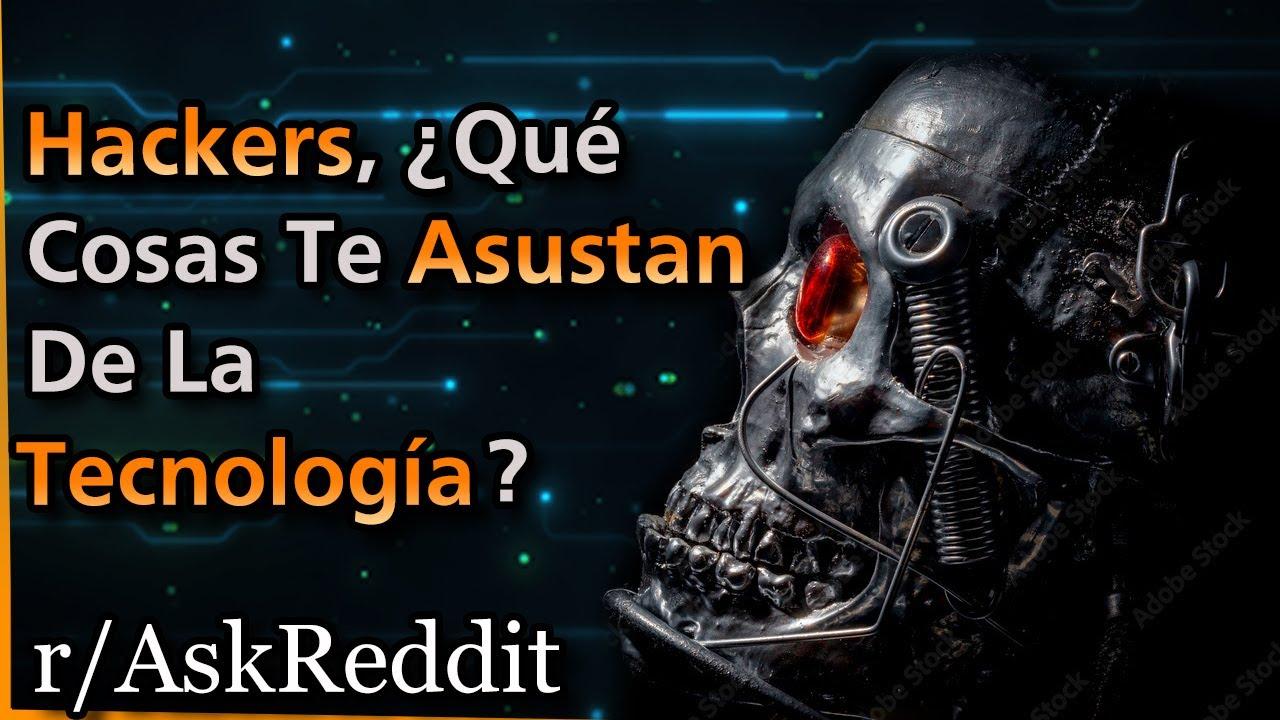 Hackers Comparten Hechos TERRORÍFICOS Sobre Tecnología | r/Askreddit