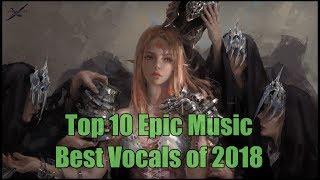 Top 10 EPIC VOCALS of 2018 | Best Epic Music