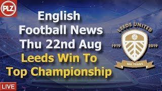 Leeds Win And Top Championship - Thursday 22nd August - PLZ English Football News