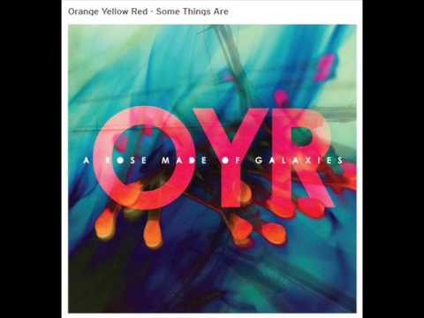 Orange Yellow Red - Some Things Are