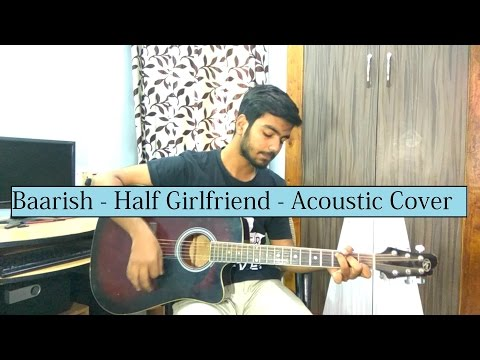 Baarish | Half Girlfriend | Ash King, Shashaa Tirupati | Acoustic Cover By Gaurav