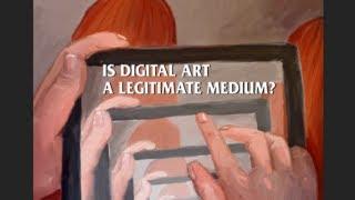 Is Digital Art a Legitimate Medium?
